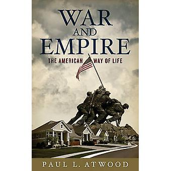 War And Empire The American Way Of Life by Atwood & Paul L.