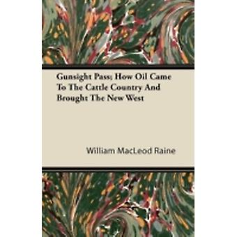 Gunsight Pass How Oil Came to the Cattle Country and Brought the New West by Raine & William MacLeod