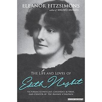 The Life and Loves of E. Nesbit - Author of The Railway Children by El