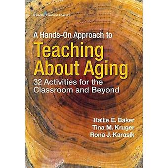 A Hands-on Approach to Teaching about Aging - 32 Activities for the Cl