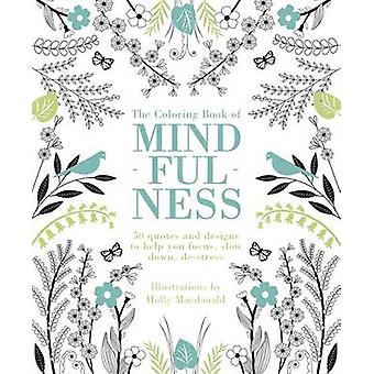 The Coloring Book of Mindfulness - 50 Quotes and Designs to Help You F