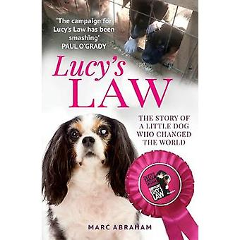Lucy's Law - The story of a little dog who changed the world by Marc A