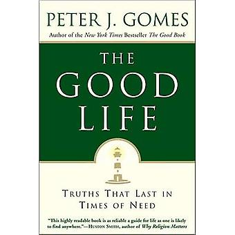 The Good Life - That Last in Times of Needs by Peter J. Gomes - 978006