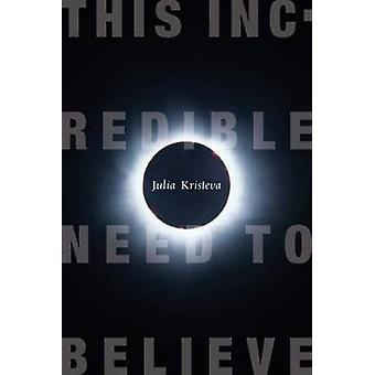 This Incredible Need to Believe by Julia Kristeva - 9780231147859 Book