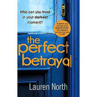 The Perfect Betrayal - The addictive thriller that will leave you reel