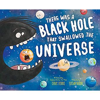 There Was a Black Hole That Swallowed the Universe by Chris Ferrie -