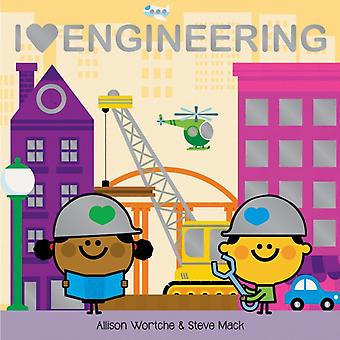 I Love Engineering by Wortche & Allison