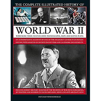 World War II - Complete Illustrated History of - An authoritative acco