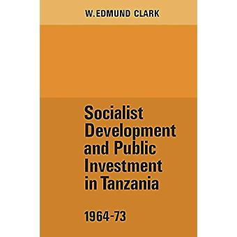 Socialist Development and Public Investment in Tanzania - 1964-73 by