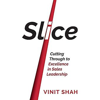 Slice - Cutting Through to Excellence in Sales Leadership by Vinit Sha