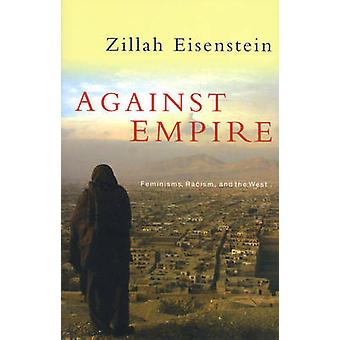 Against Empire - Feminisms - Racism and the West by Zillah R. Eisenste