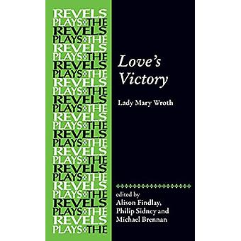 Loves Victory by Edited by Alison Findlay & Edited by Philip Sidney & Edited by Michael G Brennan