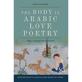 The Body in Arabic Love Poetry The 'Udhri Tradition Edinburgh Studies in Classical Islamic History and Culture