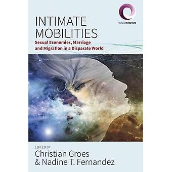 Intimate Mobilities Sexual Economies Marriage and Migration in a Disparate World 3 Worlds in Motion 3