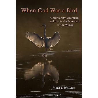 When God Was a Bird by Mark I. Wallace