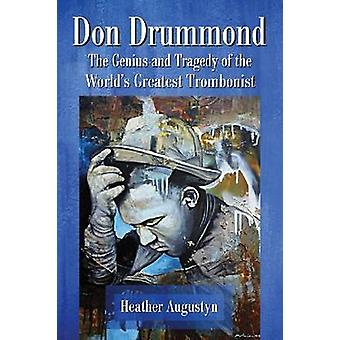 Don Drummond  The Genius and Tragedy of the Worlds Greatest Trombonist by Heather Augustyn