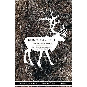 Being Caribou Five Months on Foot with an Arctic Herd The World As Home