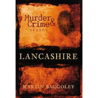 Murder and Crime in Lancashire by Martin Baggoley - 9780752443584 Book