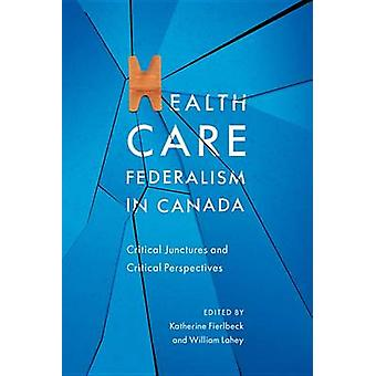Health Care Federalism in Canada - Critical Junctures and Critical Per