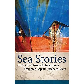 Sea Stories - True Adventures of Great Lakes Freighter Captain - Richa