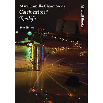 Marc Camille Chaimowicz - Celebration? Realife by Tom Holert - 9781846