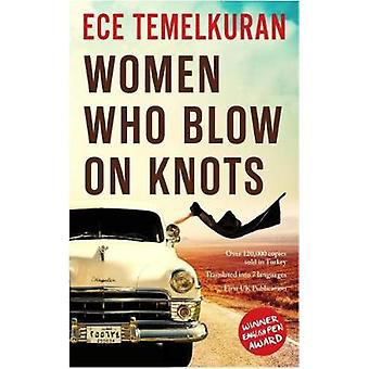 Women Who Blow on Knots by Ece Temelkuran - Alex Dawe - 9781910901694
