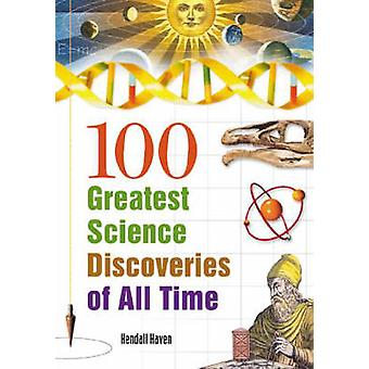 100 Greatest Science Discoveries of All Time by Kendall Haven - 97815