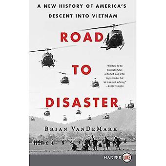 Route de catastrophe: une nouvelle histoire de la descente de l'Amérique au Vietnam