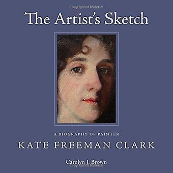 Skizze des Künstlers: eine Biographie des Malers Kate Freeman Clark