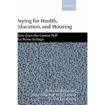Paying for Health Education and Housing How Does the Centre Pull the Purse Strings by Glennerster & Howard