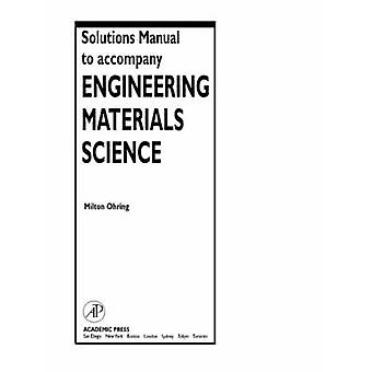 Solutions Manual to Accompany Engineering Materials Science by Ohring & Milton