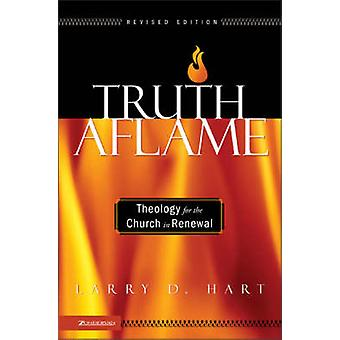 Truth Aflame Theology for the Church in Renewal by Hart & Larry