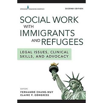 Social Work with Immigrants and Refugees Second Edition Legal Issues Clinical Skills and Advocacy by ChangMuy & Fernando