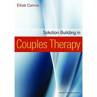 Solution Building in Couples Therapy by Connie & Elliott