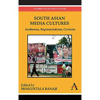 South Asian Media Cultures Audiences Representations Contexts by Banaji & Shakuntala