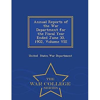 Annual Reports of the War Department for the Fiscal Year Ended June 30 1902 Volume VIII  War College Series by States War Department & United