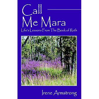 Call Me Mara  Lifes Lessons From The Book of Ruth by Armstrong & Irene