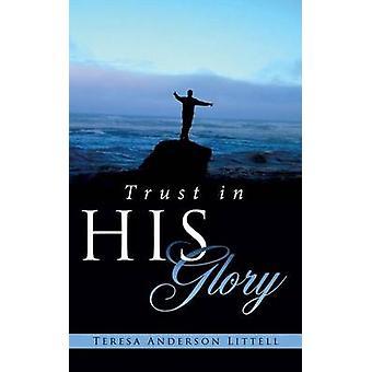 Vertrouwen in zijn heerlijkheid door Littell & Teresa Anderson