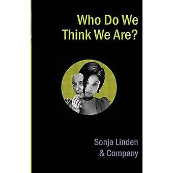 Who Do We Think We Are by Linden & Sonja