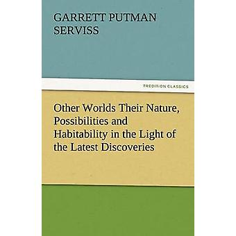Other Worlds Their Nature Possibilities and Habitability in the Light of the Latest Discoveries by Serviss & Garrett Putman
