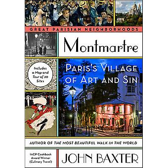 Montmartre - Paris's Village of Art and Sin by John Baxter - 978006243