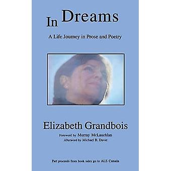 In Dreams - A Life Journey in Prose and Poetry by Elizabeth Grandbois