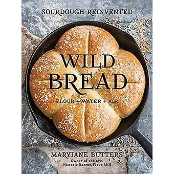 Wild Bread - Sourdough Reinvented by MaryJane Butters - 9781423648185