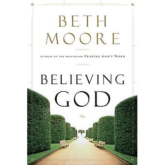 Believing God by Beth Moore - 9781433686030 Book