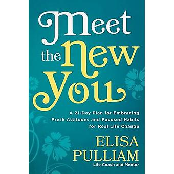 Meet the New You - A 21-Day Plan for Embracing Fresh Attitudes and Foc