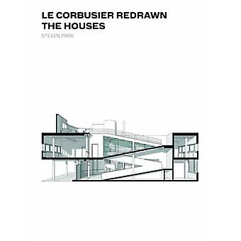 Le Corbusier Redrawn - The Houses by Soojin Park - Steven Park - 97816