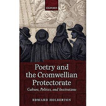 Poetry and the Cromwellian Protectorate: Culture, Politics, and Institutions