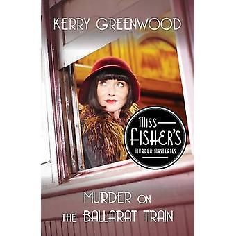 Murder on the Ballarat Train - Miss Fisher's Murder Mysteries by Kerry