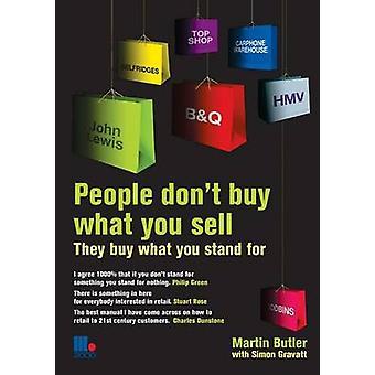 Gens n'achètent pas ce que tu vends ils ce que vous achètent Stand For. Martin Butler avec Simon Gravatt par Butler & Martin