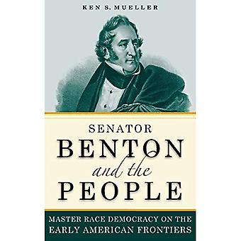 Senator Benton and the People: Master Race Democracy on the Early American Frontiers (Early American Places)